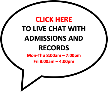 CLICK HERE  TO LIVE CHAT WITH  ADMISSIONS AND RECORDS Mon-Thu 8:00am – 7:00pm and Fri 8:00am – 4:00pm